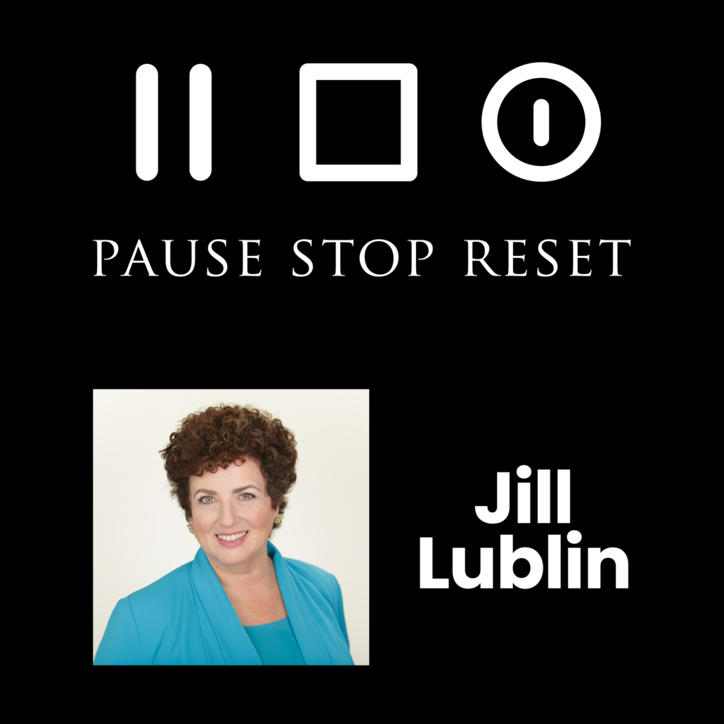 Pause Stop Reset Podcast Guest Jill Lublin