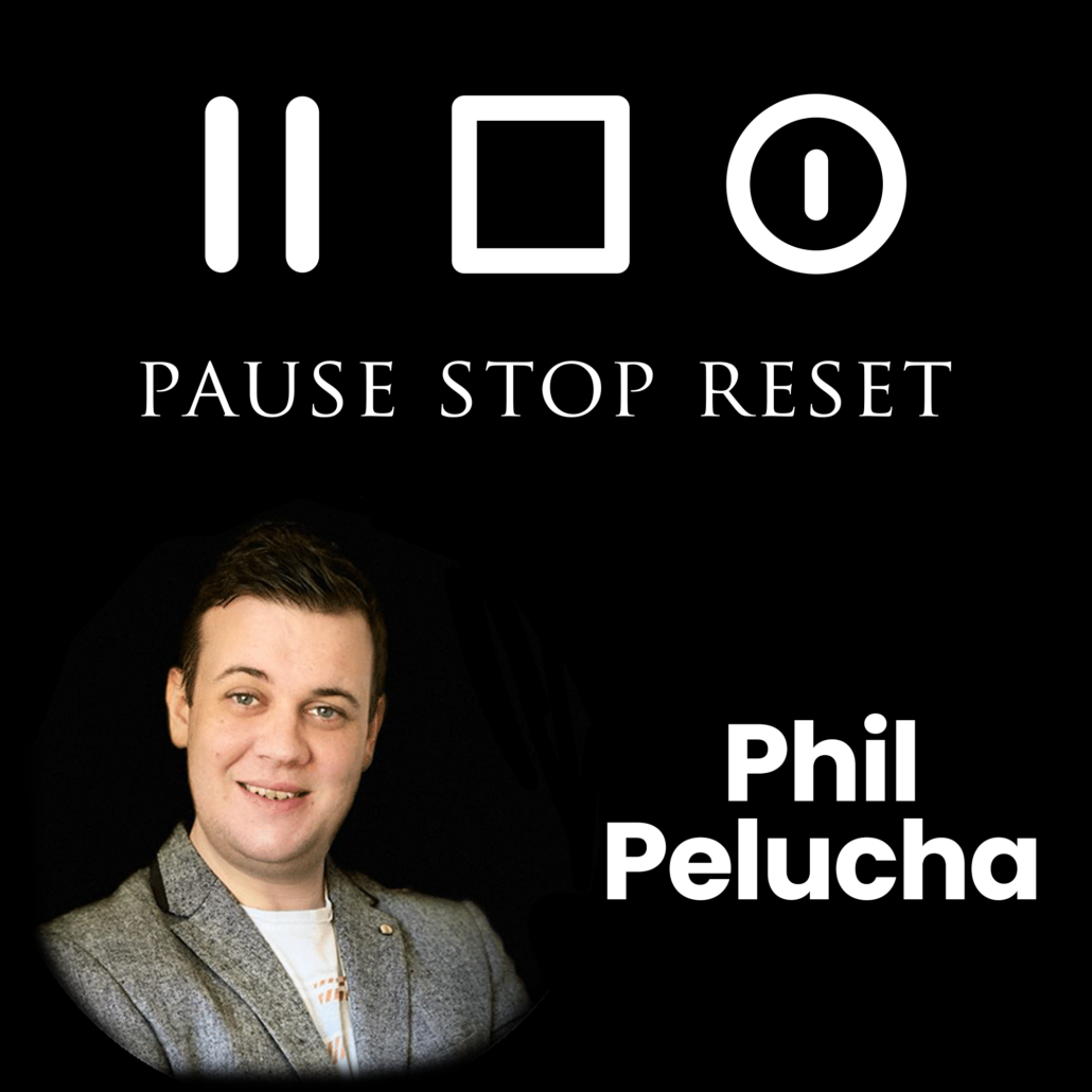Pause Stop Reset Podcast Phil Pelucha
